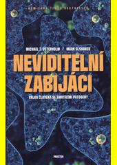 Neviditelní zabijáci : válka člověka se smrtícími patogeny  (odkaz v elektronickém katalogu)