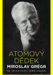 Atomový dědek Miroslav Grégr : se skromností sobě vlastní  (odkaz v elektronickém katalogu)