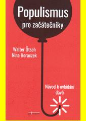Populismus pro začátečníky : návod k ovládání davů  (odkaz v elektronickém katalogu)