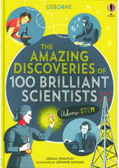 The amazing discoveries of 100 brilliant scientists  (odkaz v elektronickém katalogu)