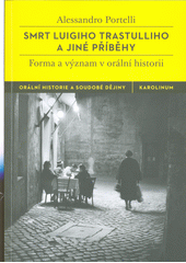 Smrt Luigiho Trastulliho a jiné příběhy : forma a význam v orální historii  (odkaz v elektronickém katalogu)
