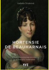 Hortensie de Beauharnais : příběh francouzské princezny a královny holandské  (odkaz v elektronickém katalogu)