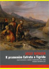 K pramenům Eufratu a Tigridu : český cestovatel v Arménii a Kurdistánu (1881-1883)  (odkaz v elektronickém katalogu)
