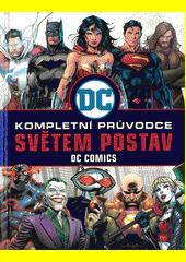 Kompletní průvodce světem postav DC comics  (odkaz v elektronickém katalogu)