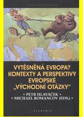 Vytěsněná Evropa? : kontexty a perspektivy evropské  východní otázky   (odkaz v elektronickém katalogu)