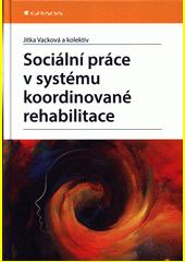 Sociální práce v systému koordinované rehabilitace : u klientů po získaném poškození mozku (zejména (CMP) se zvláštním zřetelem na intervenci z hlediska sociální práce, fyzioterapie, ergoterapie a dalších vybraných profesí  (odkaz v elektronickém katalogu)