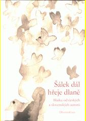 Šálek dál hřeje dlaně : haiku od českých a slovenských autorů  (odkaz v elektronickém katalogu)