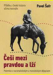 Češi mezi pravdou a lží : polemika s nacionalistickým a marxistickým dějepisem : příběhy z české historie očima novináře  (odkaz v elektronickém katalogu)