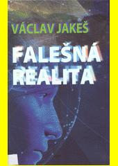 Falešná realita  (odkaz v elektronickém katalogu)