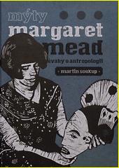 Mýty Margaret Mead : úvahy o antropologii  (odkaz v elektronickém katalogu)