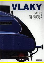 Vlaky : velký obrazový průvodce  (odkaz v elektronickém katalogu)