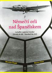 Němečtí orli nad Španělskem : letadla Legionu Condor (Arado Ar 68 - Heinkel He 111)  (odkaz v elektronickém katalogu)