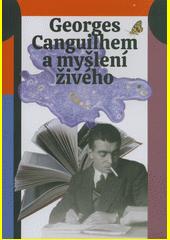 Georges Canguilhem a myšlení živého  (odkaz v elektronickém katalogu)