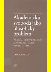 Akademická svoboda jako filosofický problém : pravda, spravedlnost a profesionální odpovědnost  (odkaz v elektronickém katalogu)