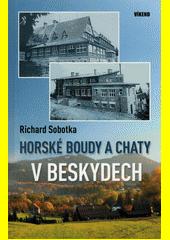 Horské boudy a chaty v Beskydech  (odkaz v elektronickém katalogu)