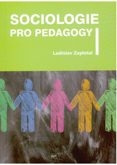 Sociologie pro pedagogy : (základní studijní texty ze sociologie a sociálních patologií)  (odkaz v elektronickém katalogu)