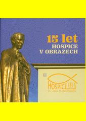 15 let hospice v obrazech : Hospic sv. Jana N. Neumanna (odkaz v elektronickém katalogu)