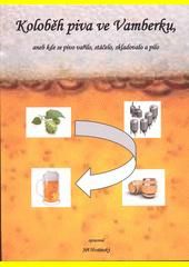 Koloběh piva ve Vamberku, aneb, Kde se pivo vařilo, stáčelo, skladovalo a pilo  (odkaz v elektronickém katalogu)