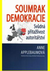 Soumrak demokracie : svůdná přitažlivost autoritářství  (odkaz v elektronickém katalogu)