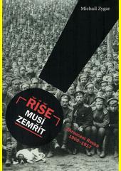 Říše musí zemřít : zhroucení Ruska 1900-1917  (odkaz v elektronickém katalogu)