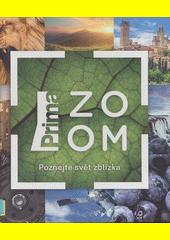 Prima ZOOM : poznejte svět zblízka (odkaz v elektronickém katalogu)