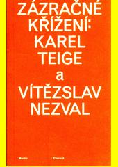 Zázračné křížení: Karel Teige a Vítězslav Nezval  (odkaz v elektronickém katalogu)