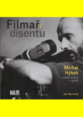 Filmaři disentu : Michal Hýbek v paměti archivů a přátel  (odkaz v elektronickém katalogu)