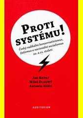 Proti systému! : český radikální konzervatismus, fašismus a nacionální socialismus 20. a 21. století  (odkaz v elektronickém katalogu)