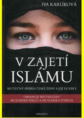 V zajetí islámu : skutečný příběh české ženy a její dcerky  (odkaz v elektronickém katalogu)