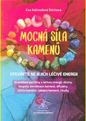 Mocná síla kamenů : otevřete se jejich léčivé energii : krystalové parfémy s léčivou energií, elixíry, koupele, kombinace kamenů, difuzéry, očista kamenů, nabíjení kamenů, rituály  (odkaz v elektronickém katalogu)