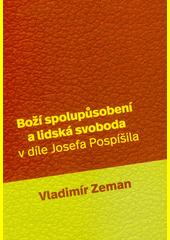 Boží spolupůsobení a lidská svoboda v díle Josefa Pospíšila  (odkaz v elektronickém katalogu)