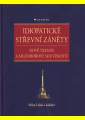 Idiopatické střevní záněty : nové trendy a mezioborové souvislosti  (odkaz v elektronickém katalogu)