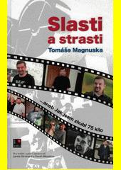 Slasti a strasti Tomáše Magnuska, aneb, Jak jsem zhubl 75 kilo  (odkaz v elektronickém katalogu)