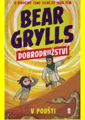 Bear Grylls. Dobrodružství v poušti  (odkaz v elektronickém katalogu)