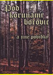 Pod korunami borovic a jiné povídky  (odkaz v elektronickém katalogu)