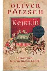 Kejklíř : životní příběh Johanna Georga Fausta  (odkaz v elektronickém katalogu)