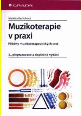 Muzikoterapie v praxi : příběhy muzikoterapeutických cest  (odkaz v elektronickém katalogu)