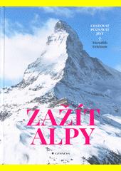 Zažít Alpy : cestovat, poznávat, jíst  (odkaz v elektronickém katalogu)