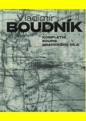 Vladimír Boudník : kompletní soupis grafického díla  (odkaz v elektronickém katalogu)