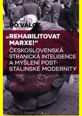 Rehabilitovat Marxe!  : československá stranická inteligence a myšlení poststalinské modernity  (odkaz v elektronickém katalogu)