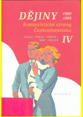 Dějiny Komunistické strany Československa IV : (1969-1993)  (odkaz v elektronickém katalogu)