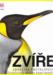 Zvíře : obrazová encyklopedie živočichů všech kontinentů  (odkaz v elektronickém katalogu)