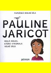 Pauline Jaricot : malá holka, která vykonala velké dílo  (odkaz v elektronickém katalogu)