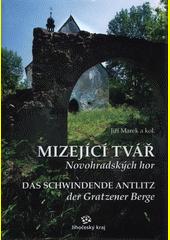 Mizející tvář Novohradských hor = Das schwindende Antlitz der Gratzener Berge  (odkaz v elektronickém katalogu)