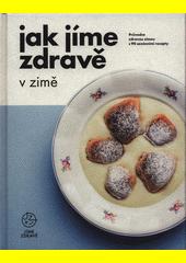 Jak jíme zdravě v zimě  (odkaz v elektronickém katalogu)