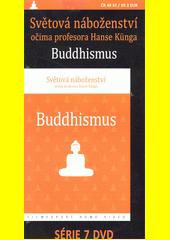 Světová náboženství očima profesora Hanse Künga. Buddhismus  (odkaz v elektronickém katalogu)