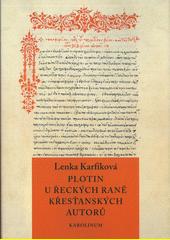 Plotin u řeckých raně křesťanských autorů : od Eusebia z Caesareje k Janu Filoponovi  (odkaz v elektronickém katalogu)