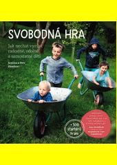 Svobodná hra : jak nechat vyrůst radostné, odolné a samostatné děti  (odkaz v elektronickém katalogu)