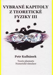 Vybrané kapitoly z teoretické fyziky. III, Teorier plazmatu, numerické simulace  (odkaz v elektronickém katalogu)