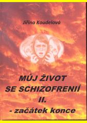 Můj život se schizofrenií. II., - začátek konce  (odkaz v elektronickém katalogu)
